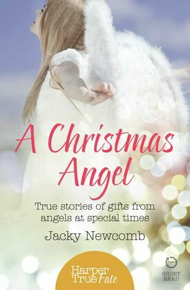 A Christmas Angel: True Stories of Gifts from Angels at Special Times (HarperTrue Fate – A Short Read)