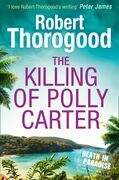 The Killing Of Polly Carter (A Death in Paradise Mystery, Book 2)
