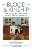 Blood and Kinship: Matter for Metaphor from Ancient Rome to the Present