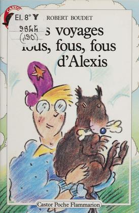 Les Voyages fous, fous, fous d'Alexis