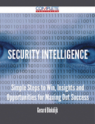Security Intelligence - Simple Steps to Win, Insights and Opportunities for Maxing Out Success