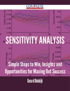 Sensitivity analysis - Simple Steps to Win, Insights and Opportunities for Maxing Out Success