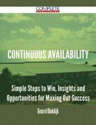 Continuous Availability - Simple Steps to Win, Insights and Opportunities for Maxing Out Success