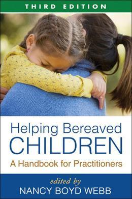 Helping Bereaved Children, Third Edition: A Handbook for Practitioners