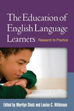 The Education of English Language Learners: Research to Practice
