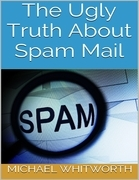 The Ugly Truth About Spam Mail