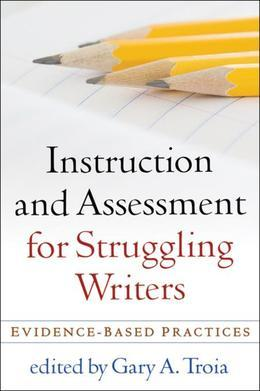 Instruction and Assessment for Struggling Writers: Evidence-Based Practices