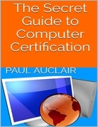 The Secret Guide to Computer Certification