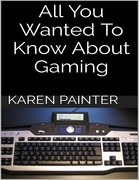 All You Wanted to Know About Gaming
