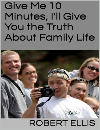 Give Me 10 Minutes, I'll Give You the Truth About Family Life