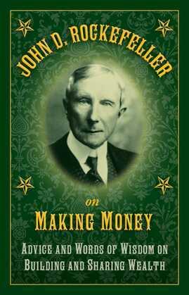 John D. Rockefeller on Making Money