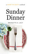 Sunday Dinner: a Savor the South® cookbook