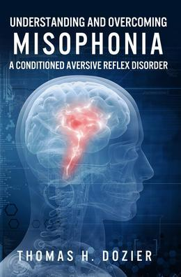 Understanding and Overcoming Misophonia: A Conditioned Aversive Reflex Disorder