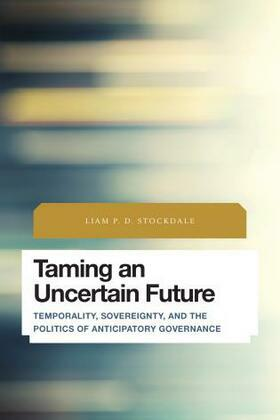 Taming an Uncertain Future: Temporality, Sovereignty, and the Politics of Anticipatory Governance