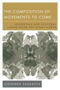 The Composition of Movements to Come: Aesthetics and Cultural Labour After the Avant-Garde