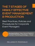 The 7 Stages of Highly Effective Event Management & Production:  Best Practices, Policies and Procedures for Corporate Event Managers