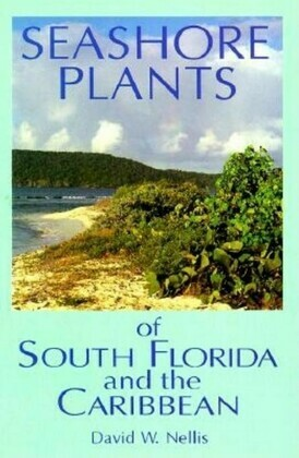 Seashore Plants of South Florida and the Caribbean: A Guide to Knowing and Growing Drought- And Salt-Tolerant Plants