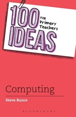 100 Ideas for Primary Teachers: Computing