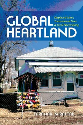 Global Heartland: Displaced Labor, Transnational Lives, and Local Placemaking