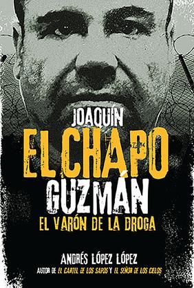 """Joaquín """"El Chapo"""" Guzmán: El Varón de la Droga"""