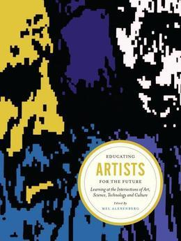 Educating Artists for the Future: Learning at the Intersections of Art, Science, Technology, and Culture