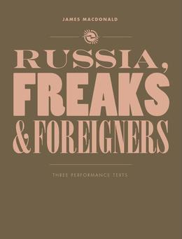 Russia, Freaks and Foreigners: Three Performance Texts