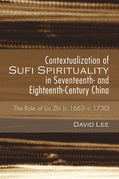 Contextualization of Sufi Spirituality in Seventeenth- and Eighteenth-Century China: The Role of Liu Zhi (c.1662-c.1730)