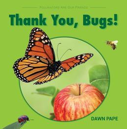 Thank You, Bugs!: Pollinators Are Our Friends