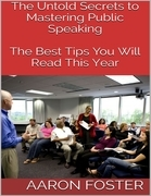 The Untold Secrets to Mastering Public Speaking: The Best Tips You Will Read This Year