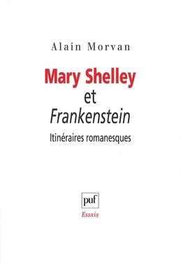 Mary Shelley et Frankenstein : itinéraires romanesques