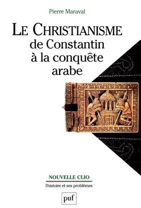 Le christianisme, de Constantin à la conquête arabe