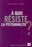 À quoi résiste la psychanalyse ?