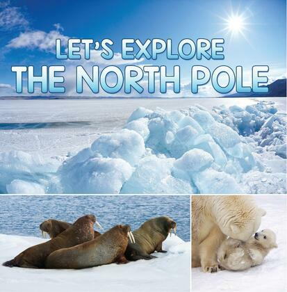 Let's Explore the North Pole: Arctic Exploration and Expedition
