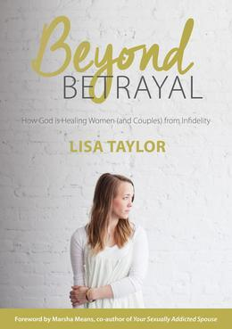 Beyond Betrayal: How God is Healing Women (and Couples) from Infidelity