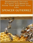 Beekeeping Secrets: 15 Facts You Need to Know That Will Save Your Life