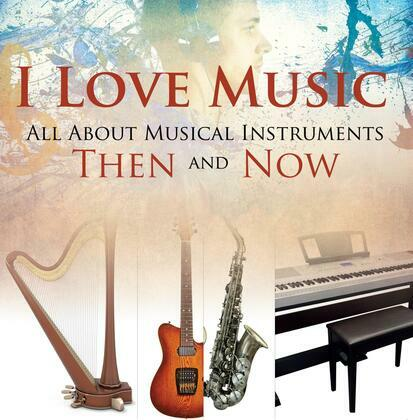 I Love Music: All About Musical Instruments Then and Now: Music Instruments for Kids