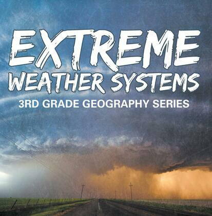 Extreme Weather Systems : 3rd Grade Geography Series: Third Grade Books - Natural Disaster Books for Kids