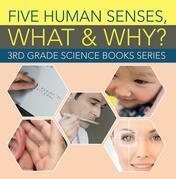Five Human Senses, What & Why? : 3rd Grade Science Books Series: Third Grade Books