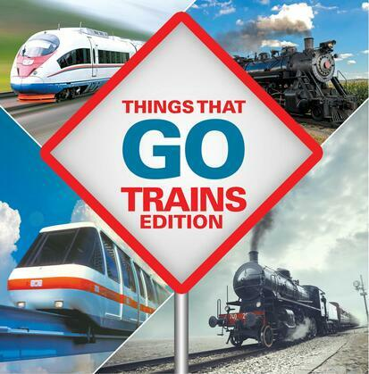 Things That Go - Trains Edition: Trains for Kids Books