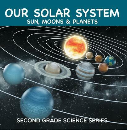 Our Solar System (Sun, Moons & Planets) : Second Grade Science Series: 2nd Grade Books
