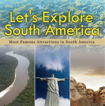 Let's Explore South America (Most Famous Attractions in South America): South America Travel Guide