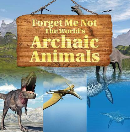 Forget Me Not: The World's Archaic Animals
