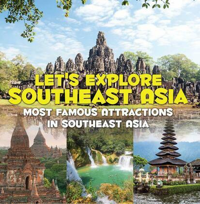 Let's Explore Southeast Asia (Most Famous Attractions in Southeast Asia): Southeast Asia Travel Guide