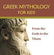Greek Mythology for Kids: From the Gods to the Titans: Greek Mythology Books