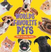 World's Favorite Pets: Pets in Every Home: Pet Books for Kids