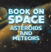 Book On Space: Asteroids and Meteors: Planets Book for Kids