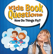 Kids Book of Questions: How Do Things Fly?: Trivia for Kids of All Ages - Things That Go