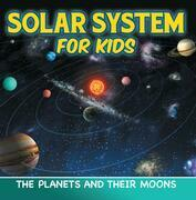 Solar System for Kids: The Planets and Their Moons: Universe for Kids
