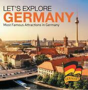 Let's Explore Germany (Most Famous Attractions in Germany): Germany Travel Guide