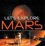 Let's Explore Mars (Solar System): Planets Book for Kids